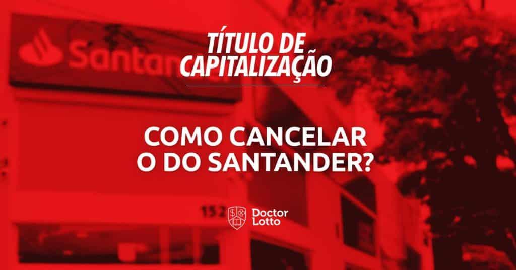 Cancelar título de capitalização Santander