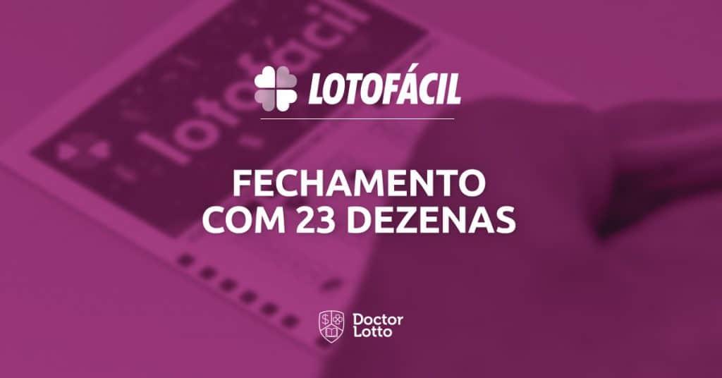 Fechamento Lotofácil 23 dezenas grátis