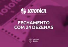 Fechamento Lotofácil 24 dezenas grátis