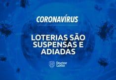 loterias coronavirus suspensas e adiadas