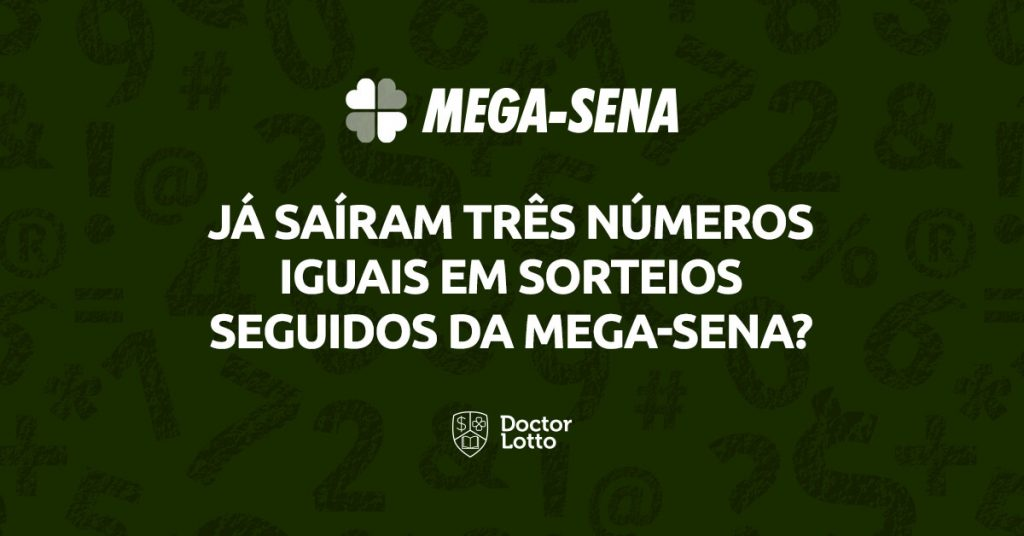 mega-sena-ja-sairam-3-numeros-iguais-em-sorteios-seguidos