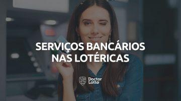 5 serviços bancários que dá para fazer na lotérica