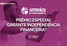 prêmio da Lotofácil da Independência garante independência financeira